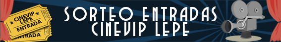 SORTEO ENTRADAS CINEVIP LEPE